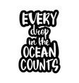 text - every drop in the ocean counts vector image