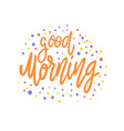 good morning lettering phrase for postcard banner vector image vector image