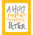 hand drawing lettering phrase -a hug makes vector image vector image
