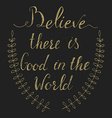 Believe there is good in the world vector image