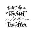 don39t be a tourist be a traveller handwritten vector image