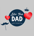 love you dad happy fathers day background vector image vector image