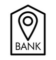 location bank line icon bank buildind and pin vector image