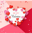 be my valentine card red and pink hearts around vector image vector image