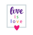 love is love pride slogan gay rights concept vector image vector image