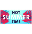 hot summer time creative banner vector image vector image