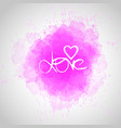 love lettering on watercolor abstract background vector image vector image