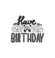 brush written have a birthday vector image