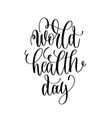 world health day - hand lettering inscription to vector image vector image