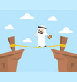 arab businessman walking on rope across cliff vector image