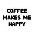 coffee makes me happy cute hand drawn doodle vector image vector image