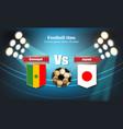 football board senegal flag vs japan 2018 world vector image vector image