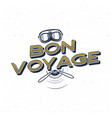 vintage airplane poster bon voyage quote with vector image vector image