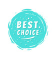 best choice inscription blue painted spot strokes vector image vector image