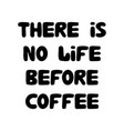 there is no life before coffee cute hand drawn vector image vector image