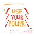 use your power lettering vector image