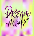 dream away calligraphy vector image vector image