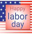 happy labor day text vector image