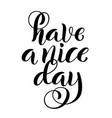 have a nice day modern calligraphy inspirational vector image vector image