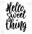 hello sweet thing lettering phrase for poster vector image
