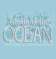 breathe in the ocean handdrawn lettering vector image