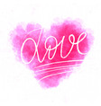 love lettering on watercolor heart abstract vector image vector image