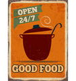 Retro metal sign Good food vector image vector image