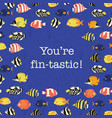 you are fantastic promotion motivation quote fish vector image vector image