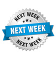 next week 3d silver badge with blue ribbon vector image vector image