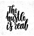 the hustle is real lettering phrase for poster vector image vector image
