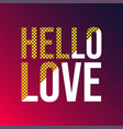 hello love love quote with modern background vector image vector image