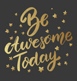 be awesome today lettering phrase on dark vector image vector image