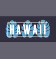 t-shirt design - hawaii with tropical leaves vector image vector image