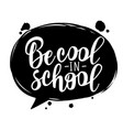 be cool in school lettering for banner design vector image