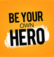 be your own hero inspiring motivation quote vector image vector image