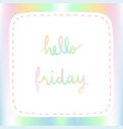 pastel background with hello friday hand lettering vector image vector image