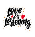 love is listening lettering motivation phrase for vector image vector image