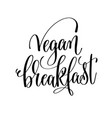 vegan breakfast - hand lettering inscription to vector image vector image