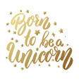 born to be a unicorn lettering phrase on light vector image