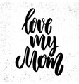 love my mom lettering phrase on grunge background vector image vector image