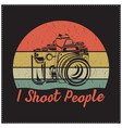 i shoot people saying design with a camera icon vector image vector image