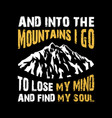 And into the mountains i go