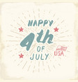 happy independence day fourth july vintage usa vector image vector image