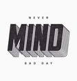 never mind slogan for t shirt design typography vector image vector image