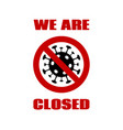 we are closed coronavirus quarantine sign vector image vector image