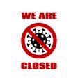 we are closed coronavirus quarantine sign vector image