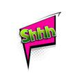comic text shh speech bubble pop art style vector image vector image