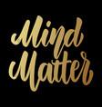 mind matter lettering phrase for postcard banner vector image vector image