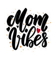 mom vibes text lettering phrase for poster vector image vector image