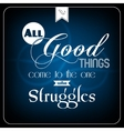 all good things com to one who struggles vector image